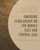 Emerging Scholarship on the Middle East and Central Asia Moving from the Periphery