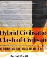Hybrid Civilisation or Clash of Civilisations: Rethinking the Muslim Other